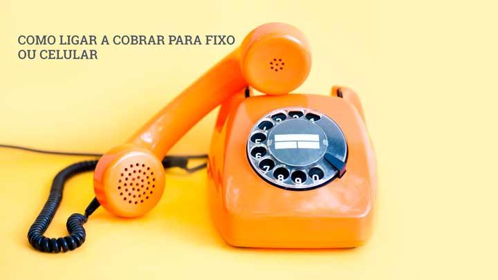 Como ligar a cobrar para fixo ou celular