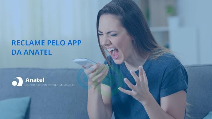 Reclame pelo app da Anatel